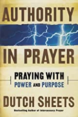 Authority in Prayer: Praying with Power and Purpose Kindle Edition