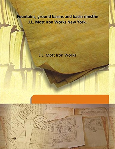 Fountains, ground basins and basin rimsthe J.L. Mott Iron Works New York.