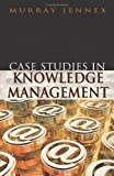 Case Studies in Knowledge Management, Murray Jennex, 1591403510
