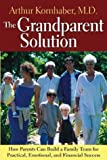 The Grandparent Solution: Building a Family Team for Practical, Emotional, and Financial Success