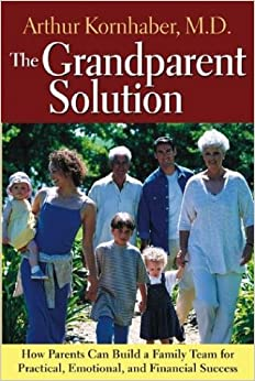 The Grandparent Solution: Building a Family Team for Practical, Emotional and Financial Success (General Self-Help)