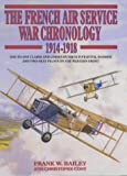 The French Air Service War Chronology, 1914-1918: Day-To-Day Claims and Losses by French Fighter, Bomber, and Two-Seat Pilots on the Western Front