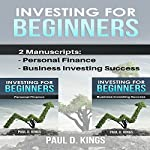 Investing for Beginners: This Book Includes Personal Finance, Business Investing Success | Paul D. Kings