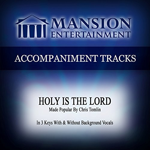 Holy Is the Lord (Made Popular by Chris Tomlin) [Accompaniment Track]