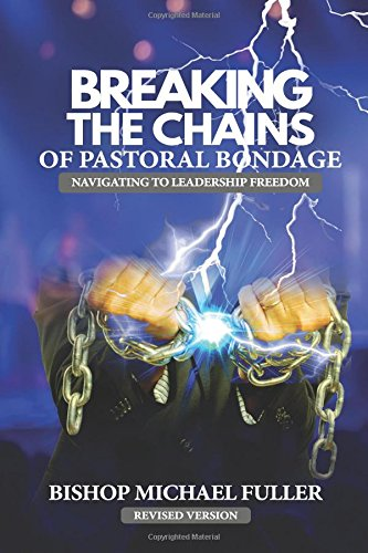 Breaking the Chains of Pastoral Bondage: Navigating to Leadership Freedom pdf