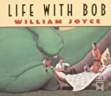 Life with Bob, William Joyce, 0694011819