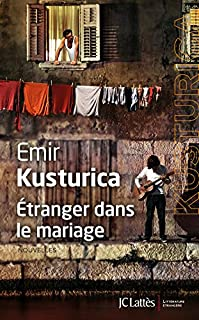 Étranger dans le mariage : nouvelles, Kusturica, Emir
