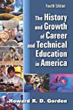 The History and Growth of Career and Technical Education in America, Howard R. D. Gordon, 1478607483