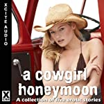 Cowgirl Honeymoon: A Collection of Five Erotic Stories | Tamsin Flowers,Landon Dixon,Vick Guthrie,Jade Taylor,Heidi Champa,Elizabeth Caldwell (editor)