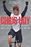 Chris Hoy: My Autobiography of Britain's most successful ever olympian