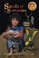Sands of Surrender (middle school youth journey from their house near the Tree of Righteousness to a magic desert with fantastic beasts, dragons in ... of the Kingdom of Light) (Volume 2) Paperback