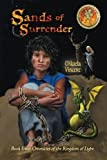 Sands of Surrender (middle school youth journey from their house near the Tree of Righteousness to a magic desert with fantastic beasts, dragons in ... of the Kingdom of Light) (Volume 2)