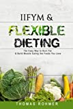 IIFYM & Flexible Dieting: The Easy Way to Burn Fat & Build Muscle Eating the Foods You Love