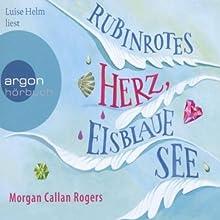Rubinrotes Herz, eisblaue See Hörbuch von Morgan Callan Rogers Gesprochen von: Luise Helm