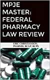 MPJE Master: Federal Pharmacy Law Review