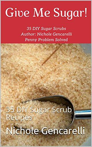 (Give Me Sugar!: 35 DIY Sugar Scrub Recipes)