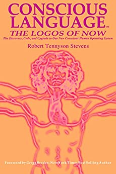 Conscious Language: The Logos of Now ~ The Discovery, Code, and Upgrade To Our New Conscious Human Operating System by [Stevens, Robert Tennyson]