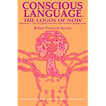 Conscious Language: The Logos of Now ~ The Discovery, Code, and Upgrade To Our New Conscious Human Operating System