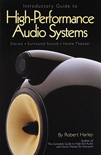 Introductory Guide to High-Performance Audio Systems: Stereo - Surround Sound -  Home Theater - High End Audio