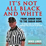 It's Not All Black and White: From Junior High to the Sugar Bowl, an Inside Look at Football Through the Eyes of An Official | Mike Liner,Doug Hensley