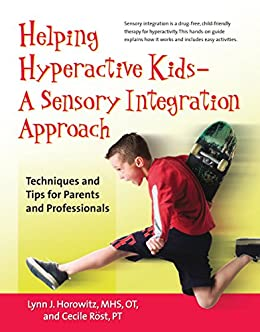 Helping Hyperactive Kids ? A Sensory Integration Approach: Techniques and Tips for Parents and Professionals by [Horowitz, Lynn J., Röst, Cecile]
