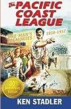 The Pacific Coast League: One Man's Memories 1938-1957