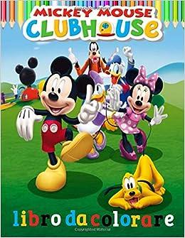 Mickey Mouse Clubhouse Libro Da Colorare Topolino Da Colorare Per Bambini Eadulti Disney Da Colorare Per Bambini E Adulti Stupefacente E Regalo Meraviglioso Per Chiunque Ami Il Mickey Mouse Disney