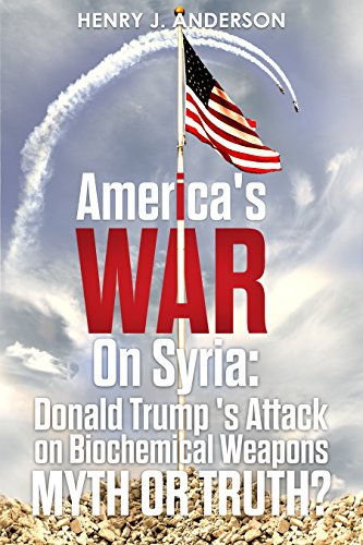 America's War On Syria :  Donald Trump 's Attack on Biochemical Weapons :Myth or Truth? by [Anderson, Henry J.]
