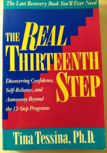The Real Thirteenth Step: Discovering Confidence, Self-Reliance, and Antonomy Beyond the 12-Step Programs