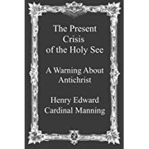 The Present Crisis of the Holy See: A Warning About Antichrist
