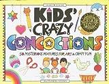 Kids' Crazy Concoctions, Jill Frankel Hauser, 0913589810