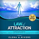 Law of Attraction: Manifestation Exercises - Transform All Areas of Your Life with Tested LOA & Quantum Physics Secrets | Elena G. Rivers