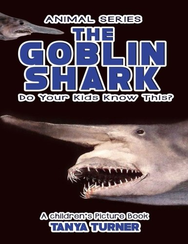 Goblin Shark - THE GOBLIN SHARK Do Your Kids Know This?: A Children's Picture Book (Amazing Creature Series) (Volume 42)