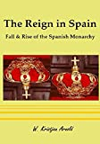 img - for The Reign in Spain: Fall & Rise of the Spanish Monarchy book / textbook / text book