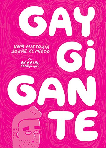 Amazon.com: Gay Gigante. Una historia sobre el miedo (Spanish Edition) eBook: Gabriel Ebensperger: Kindle Store