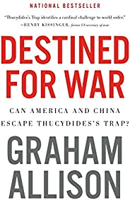 Destined for War: Can America and China Escape Thucydides's T