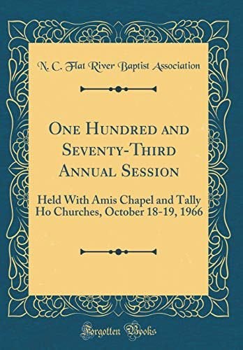 One Hundred and Seventy-Third Annual Session: Held with Amis Chapel and Tally Ho Churches, October 18-19, 1966 (Classic Reprint)