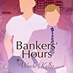 Bankers' Hours | Wade Kelly
