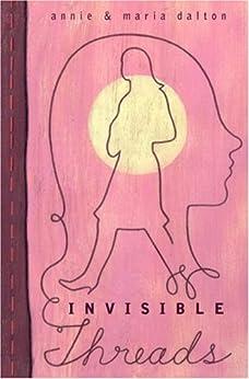 Invisible Threads by [Dalton, Annie, Dalton, Maria]