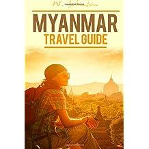 Myanmar: Myanmar Travel Guide (Myanmar Travel Guide, Myanmar History) (Volume 1)