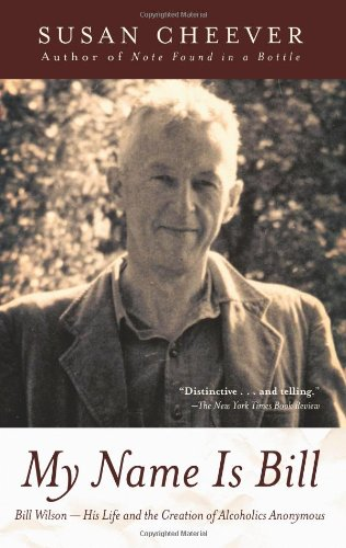 Read Online My Name Is Bill: Bill Wilson--His Life and the Creation of Alcoholics Anonymous PDF