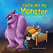 You're not my monster!: Help Kids Overcome their Fears. (Bedtimes Story Fiction Children's Picture Book Book 1)