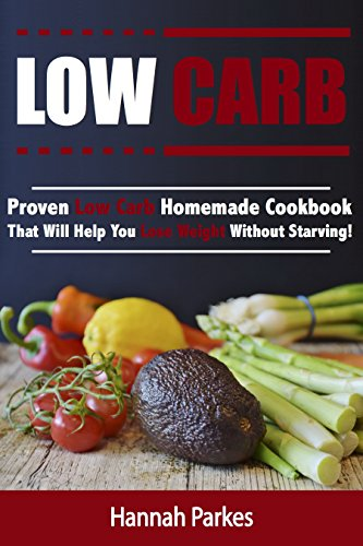 Low Carb: Proven Low Carb Homemade Cookbook That Will Help You Lose Weight Without Starving! (Includes High Protein and Low Carb Winning Diet Recipes That Will Promote Rapid Weight Loss) (Keto Slow Cooker Made compare prices)