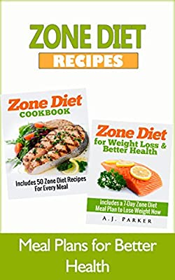 ZONE DIET: Zone Diet Recipes - Meal Plans for Better Health (Diet Books, Diet, Healthy Cooking, Weight Watchers, Healthy Cookbook, Nutrition, Health, Ketogenic Diet, Weight Loss for Women Book 1)