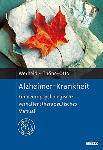 Alzheimer-Krankheit: Ein neuropsychologisch-verhaltenstherapeutisches Manual. Mit Online-Materialien