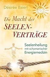 Die Macht der Seelenverträge - Seelenheilung mit schamanischer Energiemedizin von Désirée Baierl (2013) Broschiert