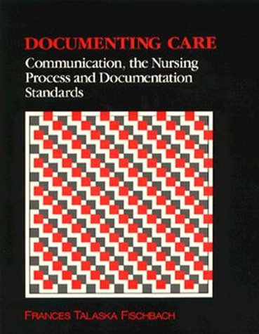 Documenting Care: Communication, the Nursing Process and Documentation Standards -  Frances Talaska Fischbach, Paperback