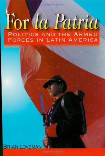 For la Patria: Politics and the Armed Forces in Latin America (Latin American Silhouettes)