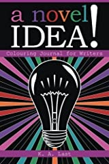 A Novel Idea!: Colouring Journal for Writers by K. A. Last (2016-04-28)