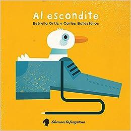 Amazon.com: Al escondite (Spanish Edition) (9788416226269): Estrella Ortiz Arroyo, Carles Ballesteros: Books